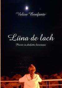 Luna  de lach – raccolta di poesie in dialetto bresciano con traduzione in italiano